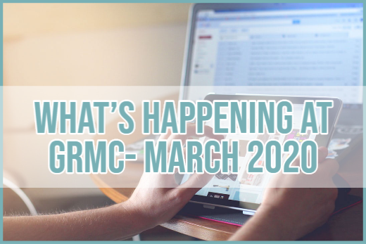 What's happening at GRMC?- March 2020 Issue