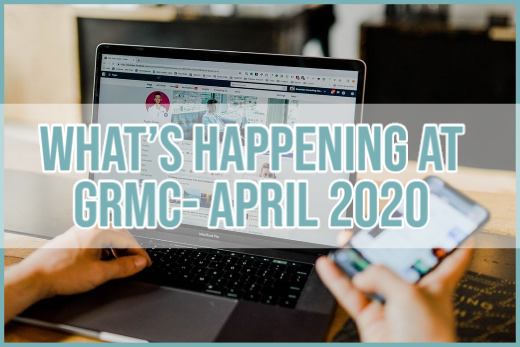 What's happening at GRMC?- April 2020 Issue