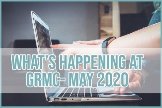 What's happening at GRMC?- May 2020 Issue