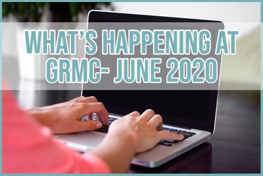 What's happening at GRMC?- June 2020 Issue