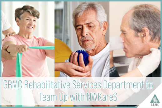 GRMC Rehabilitative Services Department to Team Up with NWKareS