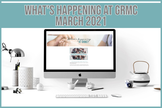 What's happening at GRMC?- March 2021 Issue